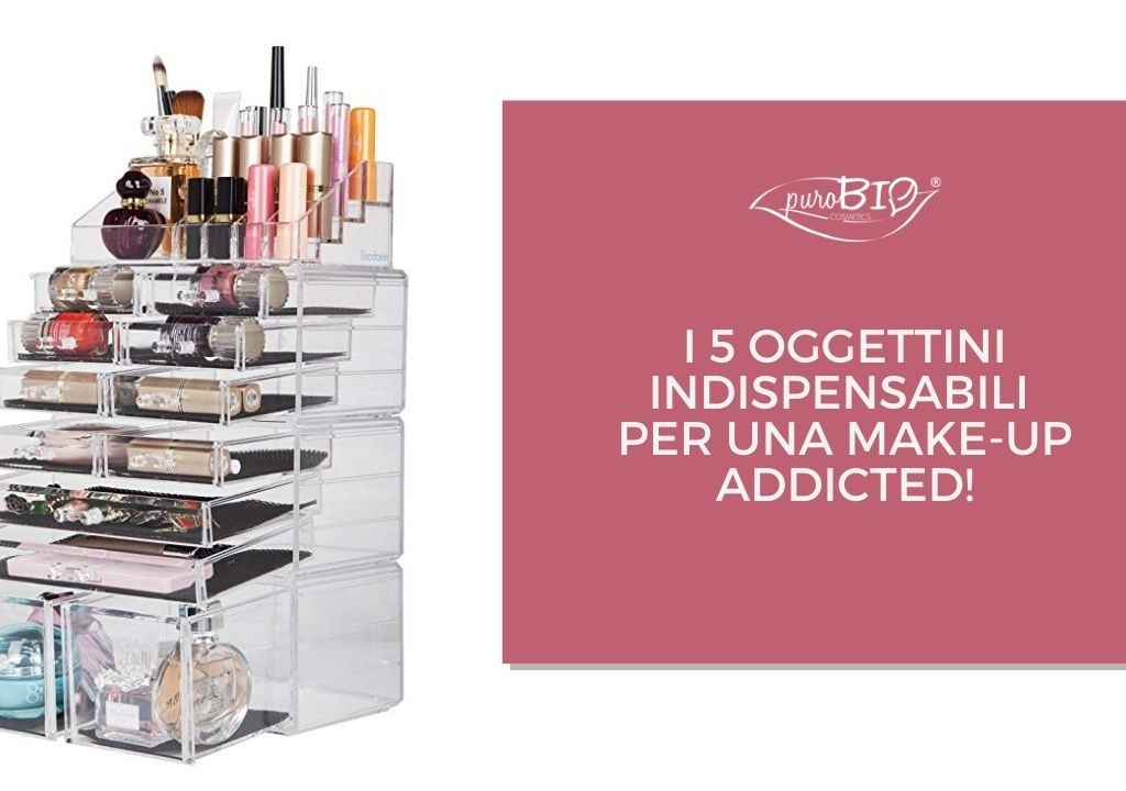 i 5 oggettini indispensabili per una make-up addicted purobio cosmetics