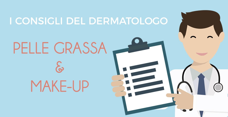 i consigli del dermatologo pelle grassa e make up